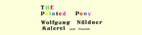 Ausstellung The Painted Pony von Wolfgang Nöldner